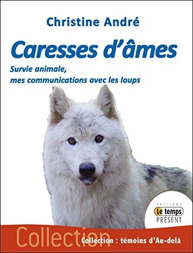 Caresses d'âmes - Survie animale, mes communications avec les loups
