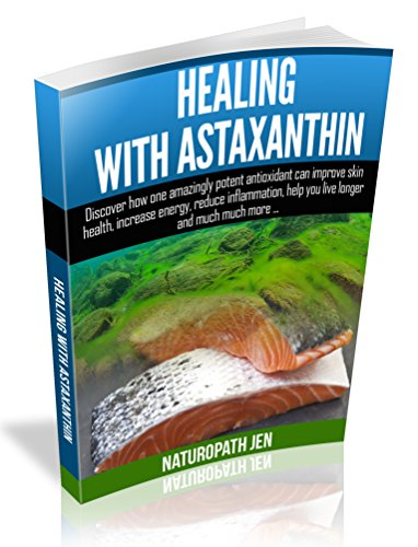 Healing With Astaxanthin: Discover how one amazingly potent antioxidant can improve skin health, increase energy, reduce inflammation, help you live longer ... Naturopath Jen Book 4) (English Edition)