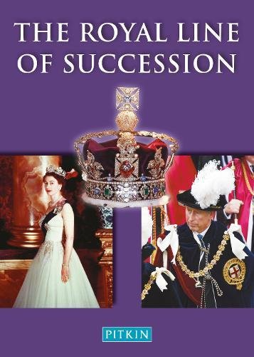 The Royal Line of Succession: The British Monarchy from Egbert AD802 to Queen Elizabeth II