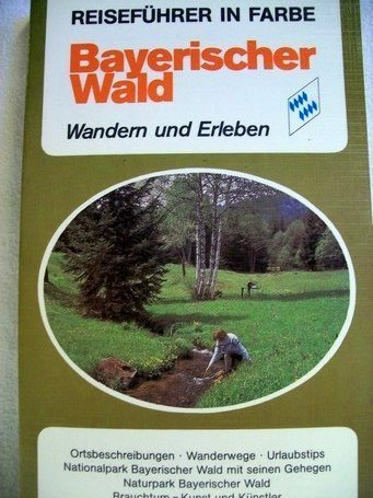 Reisefhrer in Farbe: Bayerischer Wald. Wandern und Erleben by Degen, Bernd [...