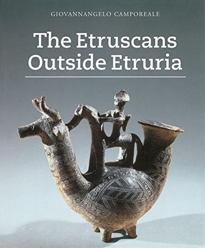 [The Etruscans Outside Etruria] (By: Giovannangelo Camporeale) [published: January, 2005]