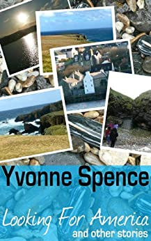 Looking For America: : Short stories from the Shetland Islands by [Spence, Yvonne]