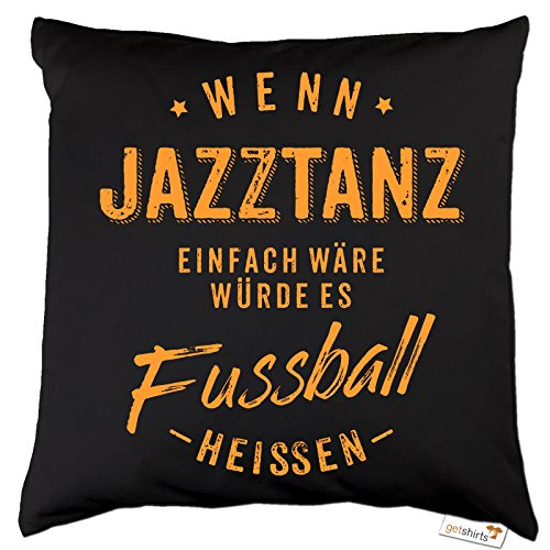 getshirts - RAHMENLOS® Geschenke - Kissen - Wenn Jazztanz einfach wäre würde es Fussball heissen - orange - Dunkelgrau uni