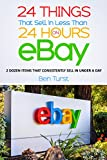 24 Things That Sell in Less Than 24 Hours on eBay: 2 Dozen Items That Consistently Sell in Under a Day (English Edition)