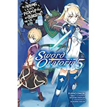 Is It Wrong to Try to Pick Up Girls in a Dungeon? Sword Oratoria, Vol. 5 (light novel) (Is It Wrong to Try to Pick Up Girls in a Dungeon? On the Side: Sword Oratoria, Band 5)