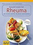 Gesund essen bei Rheuma - 100 leckere Rezepte für mehr Lebensgenuss - Friedrich Bohlmann, Gernot Keysser  Dr. med.