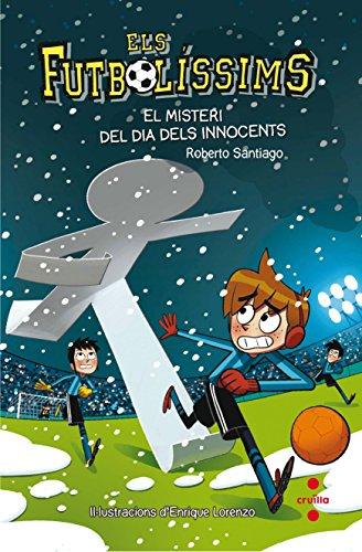 Els Futbolíssims 11: El misteri del dia dels Innocents (Los Futbolísimos) por Roberto Santiago