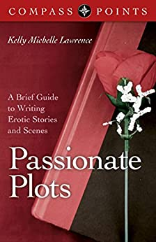 Compass Points - Passionate Plots: A Brief Guide to Writing Erotic Stories and Scenes by [Lawrence, Kelly]