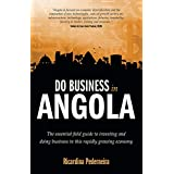 Do Business in Angola: the essential field guide to investing and doing business in this rapidly growing economy (English Edition)