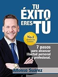 Tu Éxito Eres Tú: 7 Pasos para alcanzar libertad personal y profesional. (Spanish Edition)