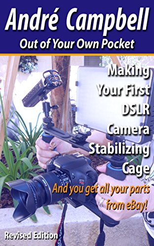 Making Your First DSLR Camera Stabilizing Cage: And you get all your parts from eBay