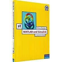 MATLAB und Simulink: Grundlegende Einführung für Studenten und Ingenieure in der Praxis (Pearson Studium - Scientific Tools)