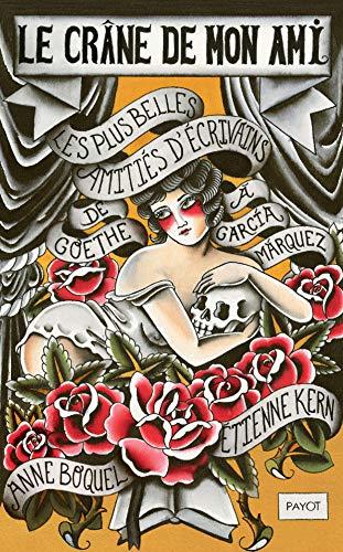 Le crâne de mon ami: Les plus belles amitiés d'écrivains, de Goethe à Senghor par Anne Boquel