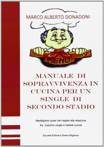 Manuale di sopravvivenza in cucina per un single di secondo stadio