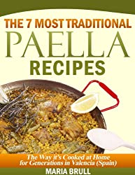 The 7 Most Traditional Paella Recipes: The Way It Has Been Cooked At Home For Generations In Valencia (Spain) (English Edition)