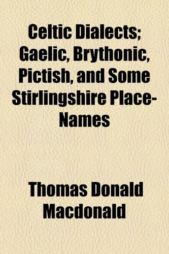 Celtic Dialects; Gaelic, Brythonic, Pictish, and Some Stirlingshire Place-Names