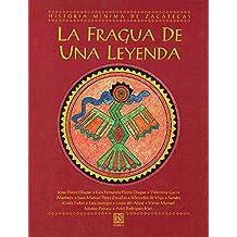 La fragua de una leyenda/ The Forging of a Legend: Historia De Zacatecas/ History of Zacatecas