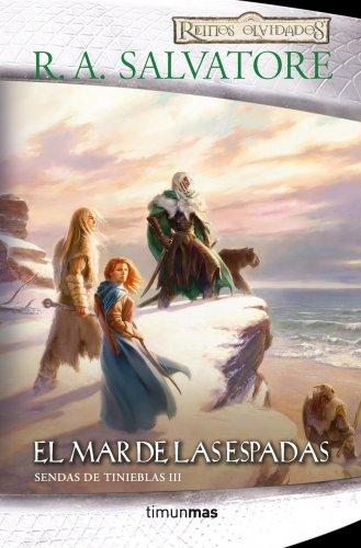 El Mar de las Espadas: Sendas de Tinieblas III (Reinos Olvidados) por R. A. Salvatore