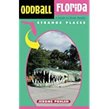 Oddball Florida: A Guide to Some Really Strange Places (Oddball series)