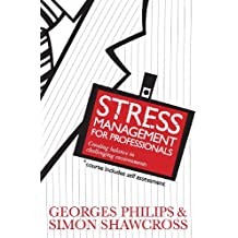 Stress Management For Professionals: Creating balance in challenging enviroments