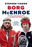 Borg McEnroe. Due rivali che hanno fatto la storia del tennis