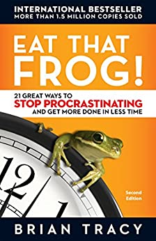 Eat That Frog!: 21 Great Ways to Stop Procrastinating and Get More Done in Less Time von [Tracy, Brian]