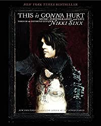 This Is Gonna Hurt: Music, Photography and Life Through the Distorted Lens of Nikki Sixx by Nikki Sixx (2013-03-05)