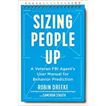 Sizing People Up: A Veteran FBI Agent's User Manual for Behavior Prediction (English Edition)