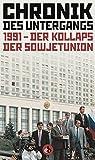 Chronik der Untergangs: 1991 - Der Kollaps der Sowjetunion -