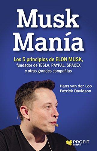 Musk Manía. Los 5 principios de Elon Musk por Patrick Davidson Hans van der Loo