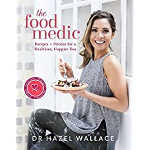 The Food Medic: Recipes & Fitness For A Healthier, Happier You