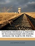 Telecharger Livres Nouveau M Daille Chr Tien Et Eccl Siastique Ou Cours Annuel de Sujets de Pi T (PDF,EPUB,MOBI) gratuits en Francaise