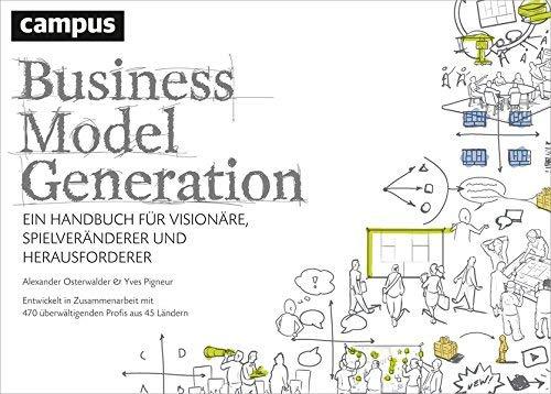 Business Model Generation: Ein Handbuch f?r Vision?re, Spielver?nderer und Herausforderer by Alexander Osterwalder;Yves Pigneur(2011-08-01)