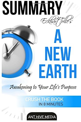 Eckhart Tolle's A New Earth Summary: Awakening to Your Life's Purpose by Ant Hive Media (2016-03-25)
