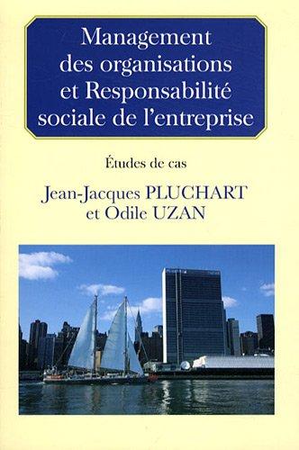 Management des organisations et Responsabilité sociale de l'entreprise : Etudes de cas par Jean-Jacques Pluchart, Odile Uzan, Collectif