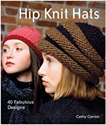 Hip Knit Hats: Forty Fabulous Designs