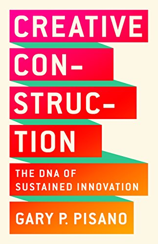 Creative Construction: The DNA of Sustained Innovation by [Pisano, Gary P.]