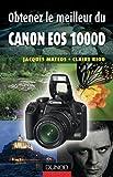 Obtenez le meilleur du Canon EOS 1000D (Obtenez le meilleur de votre réflex numérique ! t. 1)