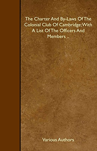 The Charter And By-Laws Of The Colonial Club Of Cambridge; With A List Of The Officers And Members ..