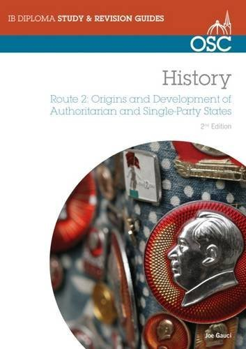 IB History: Origins and Development of Authoritarian and Single-party States (OSC IB Revision Guides for the International Baccalaureate Diploma) by Joe Gauci (2010-02-01)