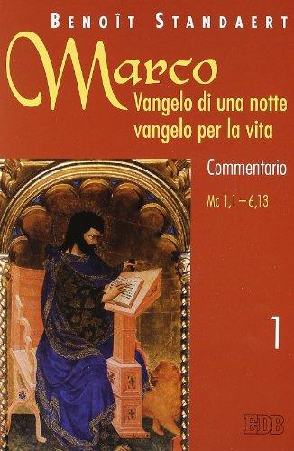 Marco: Vangelo di una notte vangelo per la vita. Commentario vol. 1 - Marco 1,1-6,13