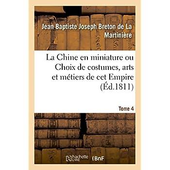 La Chine en miniature ou Choix de costumes, arts et métiers de cet Empire. Tome 4