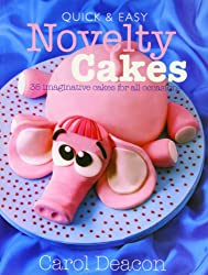 Quick and Easy Novelty Cakes: 35 Imaginative Cakes for All Occasions