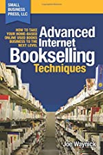 Advanced Internet Bookselling Techniques - How to Take Your Home-Based Used Books Business to the Next Level de Joe Waynick