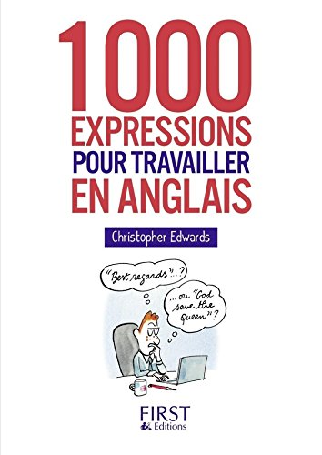 1000 expressions pour travailler en anglais / Christopher Edwards.- Paris : First éditions , DL 2016, cop. 2016