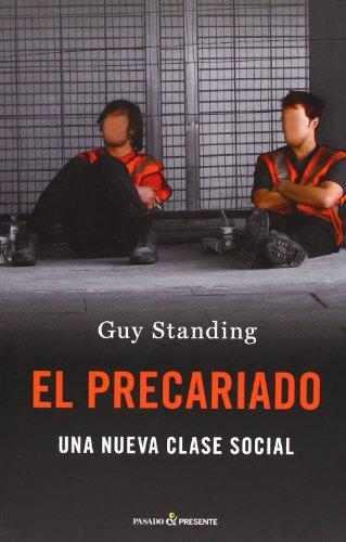 El Precariado, Una nueva Clase Social, Colección Ensayo (Ensayo (pasado Presente)) por Guy Standing