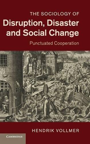 The Sociology of Disruption, Disaster and Social Change: Punctuated Cooperation by Hendrik Vollmer (2013-04-18)