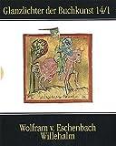 Wolfram von Eschenbachs Willehalm: Österreichische Nationalbibliothek, Wien, Codex Vindobonensis 2670 (Glanzlichter der Buchkunst) - Wolfram von Eschenbach