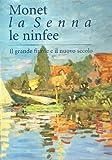 Monet, la Senna, le ninfee. Il grande fiume e il nuovo secolo