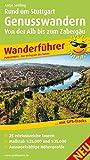Rund um Stuttgart Genusswandern - Von der Alb bis zum Zabergäu: Wanderführer mit 25 geprüften Wandertouren mit detaillierten Wegbeschreibungen, ... Tipps der Autorin (Wanderführer / WF)